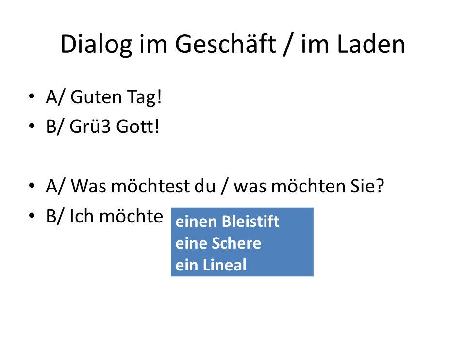 Dialog im Geschäft / im Laden A/ Guten Tag. B/ Grü3 Gott.