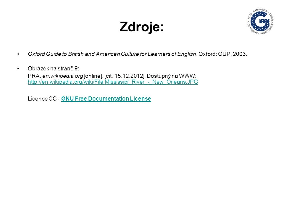 Zdroje: Oxford Guide to British and American Culture for Learners of English. Oxford: OUP, 2003. Obrázek na straně 9: PRA. en.wikipedia.org [online].