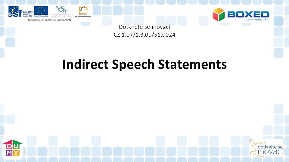 Dotkněte se inovací CZ.1.07/1.3.00/51.0024 Indirect Speech Statements