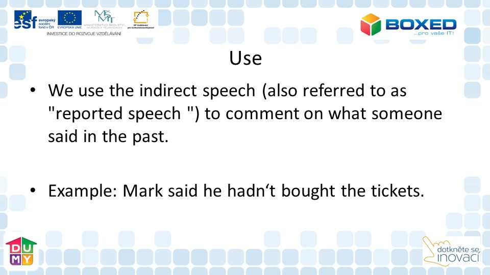 Use We use the indirect speech (also referred to as