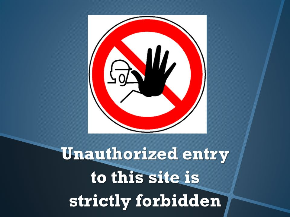 Unauthorized entry to this site is strictly forbidden