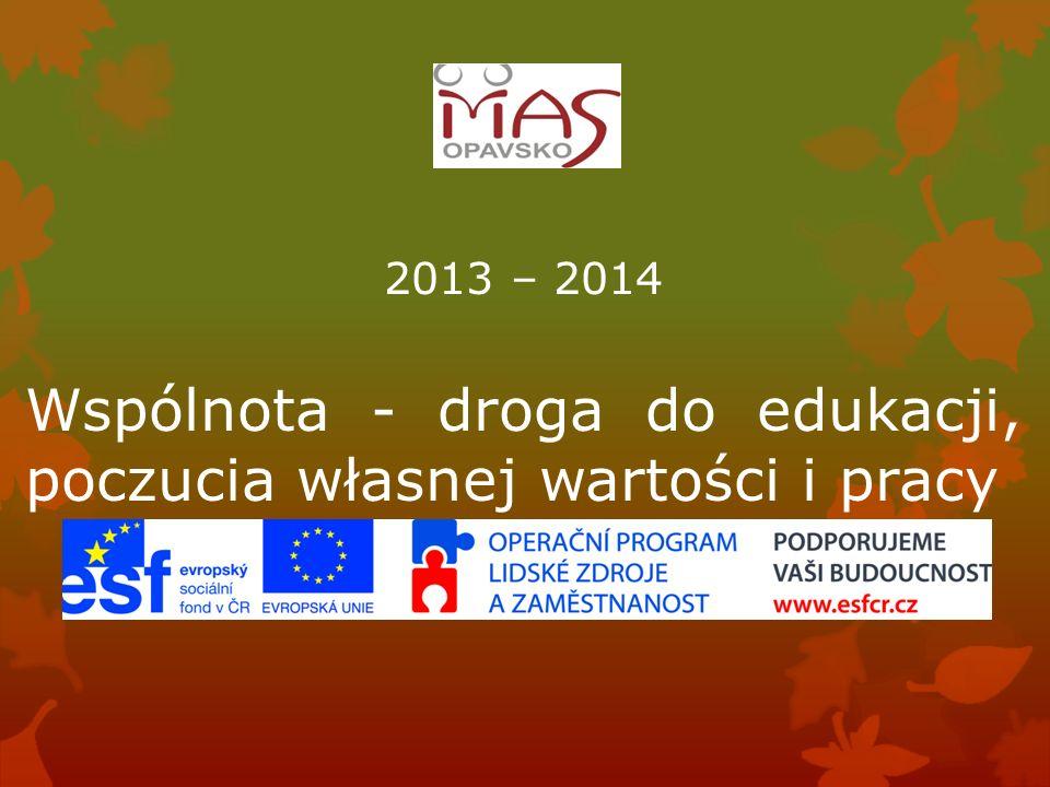 2013 – 2014 Wspólnota - droga do edukacji, poczucia własnej wartości i pracy