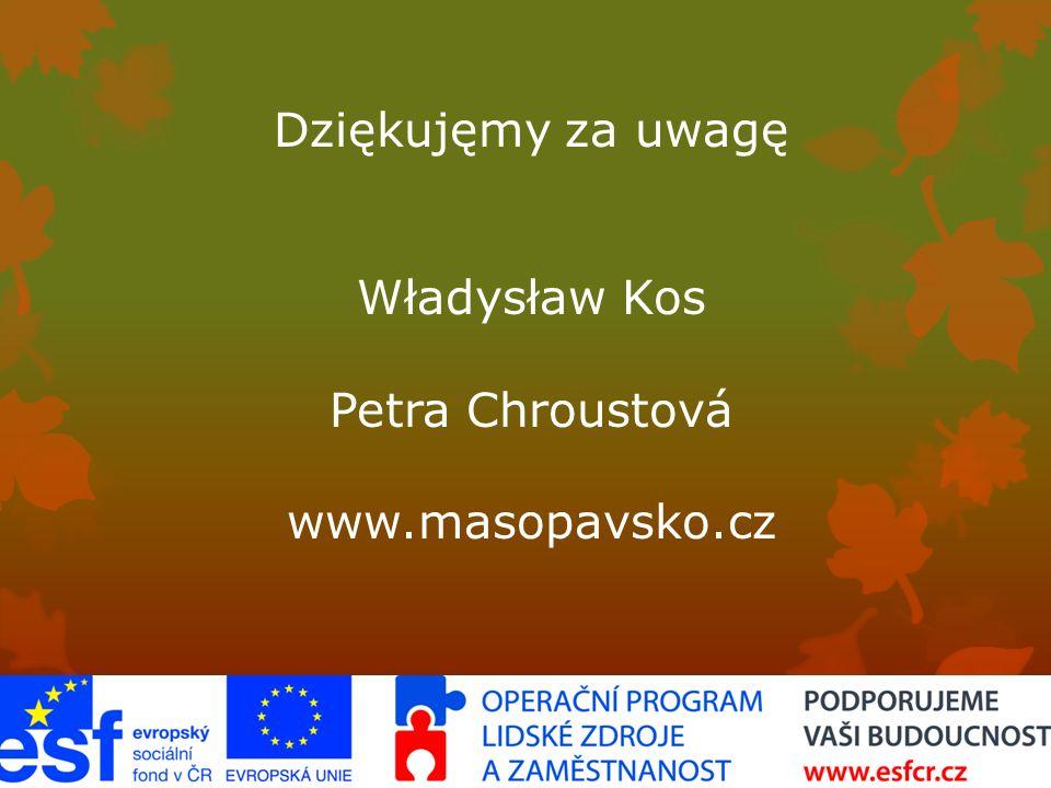 Dziękujęmy za uwagę Władysław Kos Petra Chroustová www.masopavsko.cz