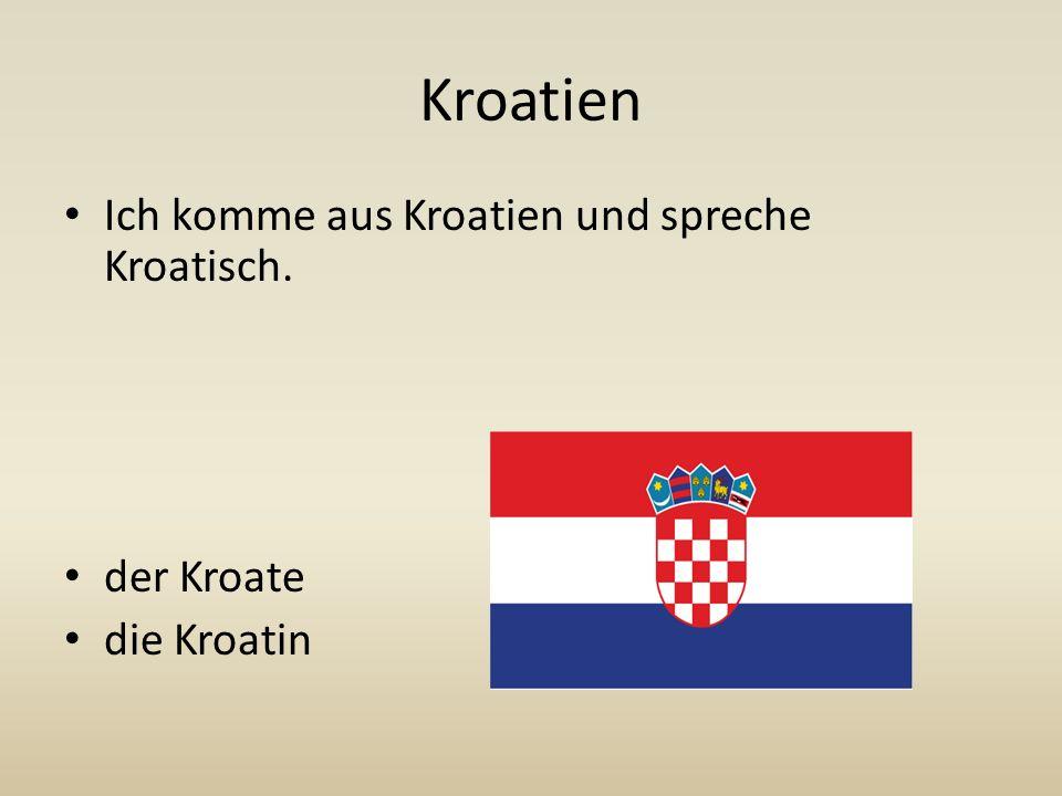 Kroatien Ich komme aus Kroatien und spreche Kroatisch. der Kroate die Kroatin