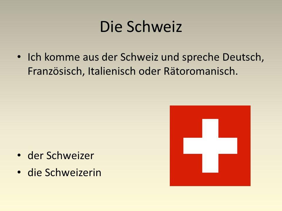 Die Schweiz Ich komme aus der Schweiz und spreche Deutsch, Französisch, Italienisch oder Rätoromanisch.
