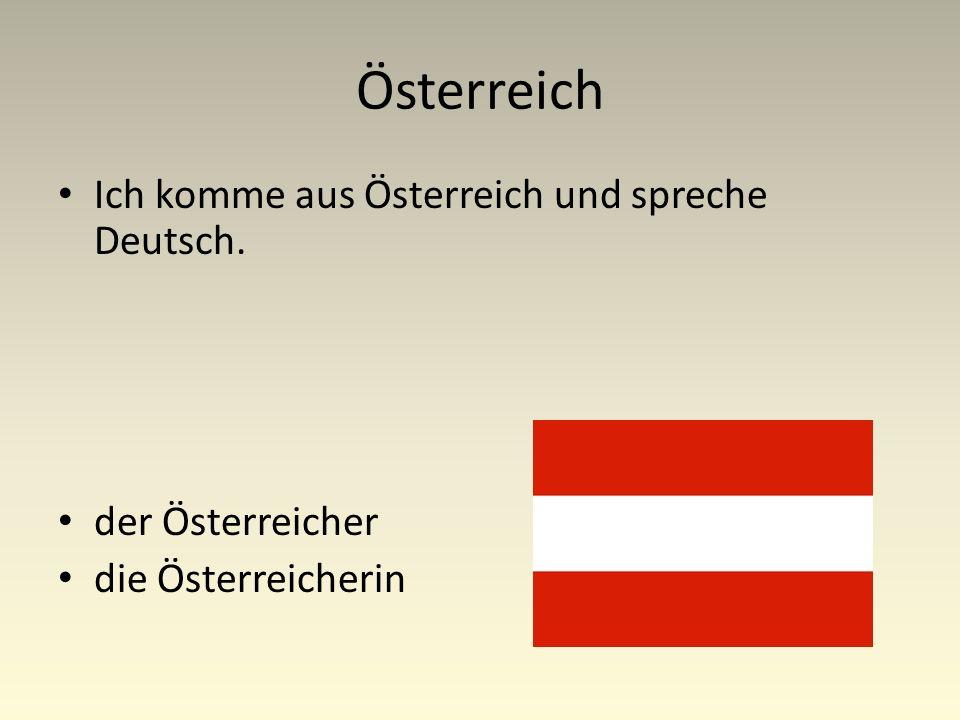 Österreich Ich komme aus Österreich und spreche Deutsch. der Österreicher die Österreicherin