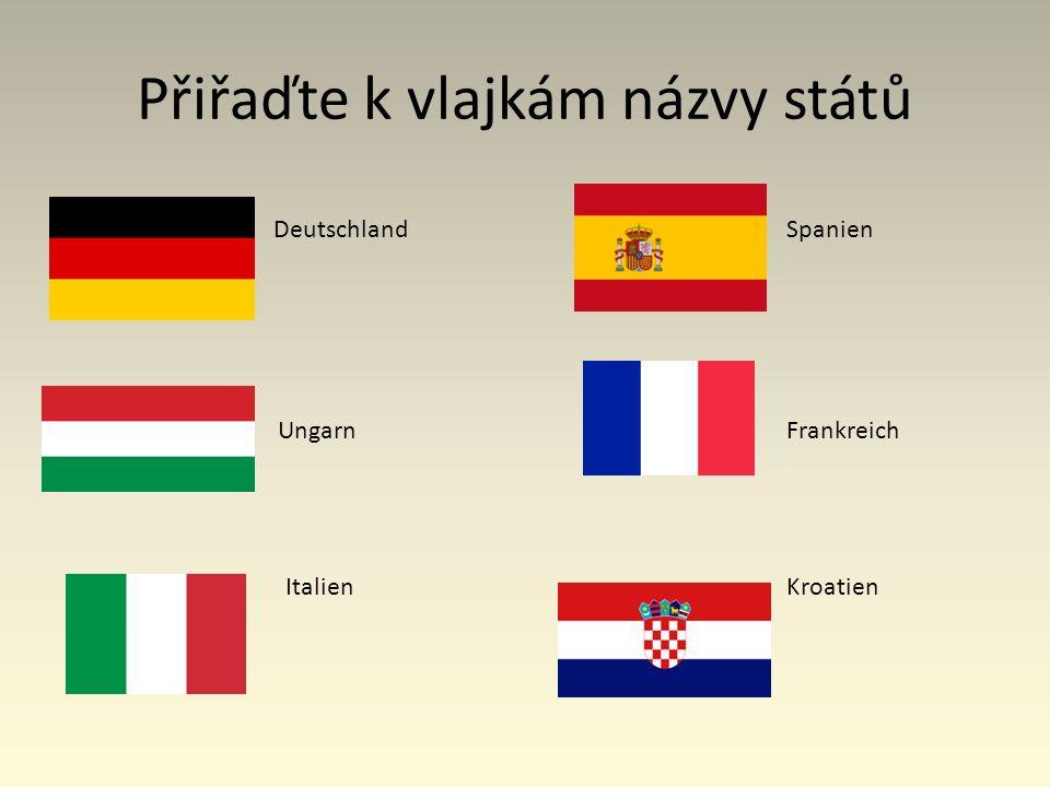 Přiřaďte k vlajkám názvy států Deutschland Spanien Ungarn UngarnFrankreich ItalienKroatien