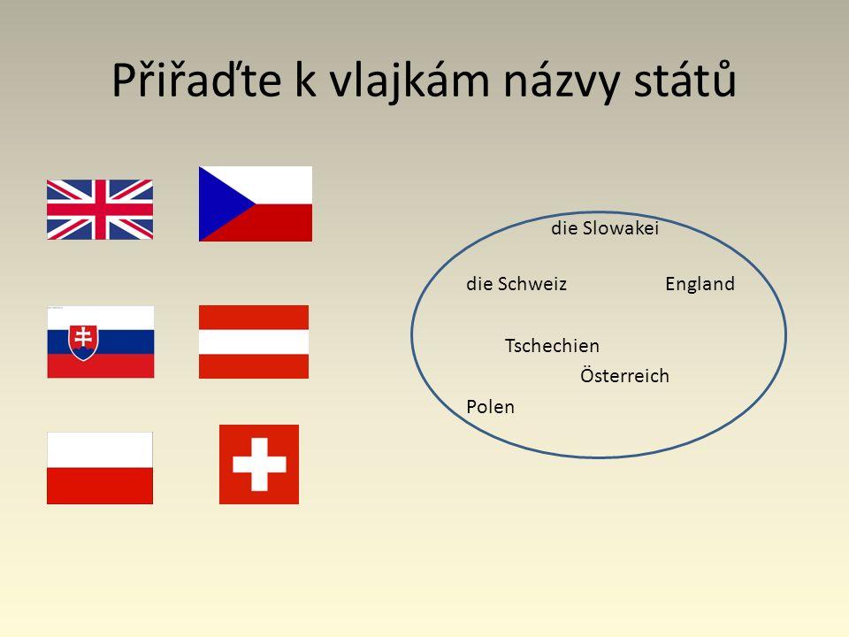 Přiřaďte k vlajkám názvy států die Slowakei die Schweiz England Tschechien Österreich Polen