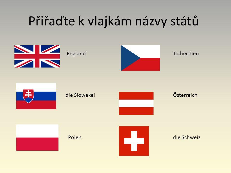Přiřaďte k vlajkám názvy států EnglandTschechien die Slowakei Österreich Polen die Schweiz