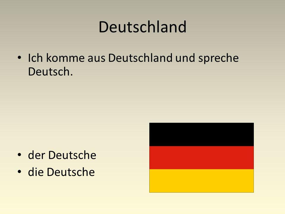 Deutschland Ich komme aus Deutschland und spreche Deutsch. der Deutsche die Deutsche