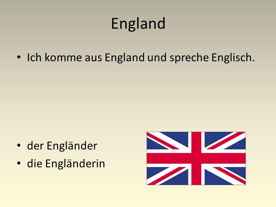 England Ich komme aus England und spreche Englisch. der Engländer die Engländerin