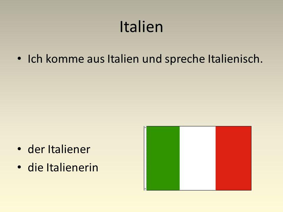 Italien Ich komme aus Italien und spreche Italienisch. der Italiener die Italienerin