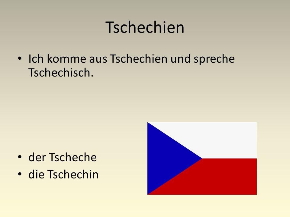 Tschechien Ich komme aus Tschechien und spreche Tschechisch. der Tscheche die Tschechin