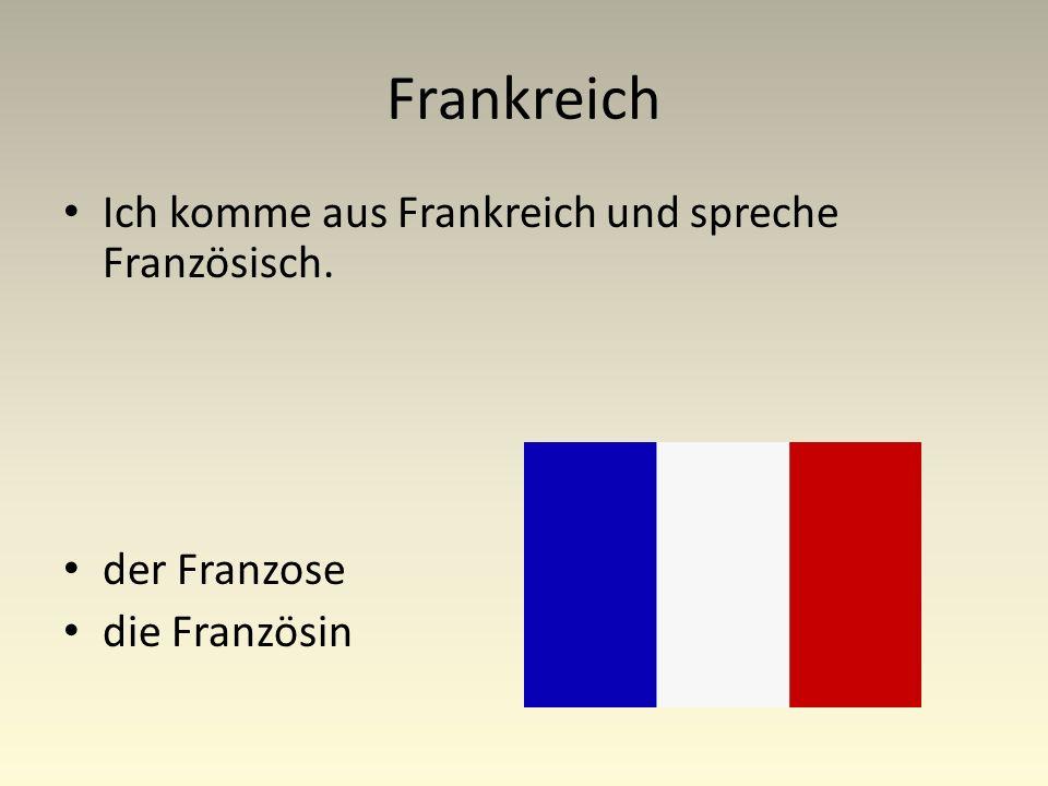 Frankreich Ich komme aus Frankreich und spreche Französisch. der Franzose die Französin