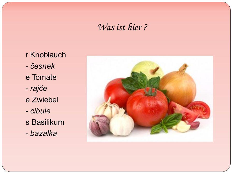 r Knoblauch - česnek e Tomate - rajče e Zwiebel - cibule s Basilikum - bazalka
