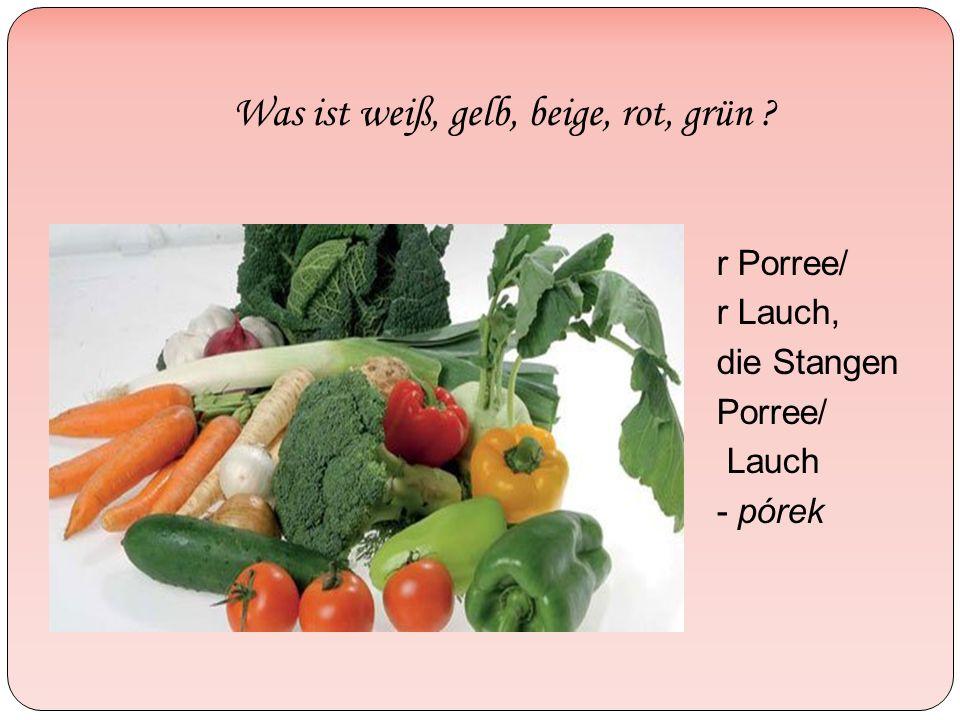 Was ist weiß, gelb, beige, rot, grün ? r Porree/ r Lauch, die Stangen Porree/ Lauch - pórek