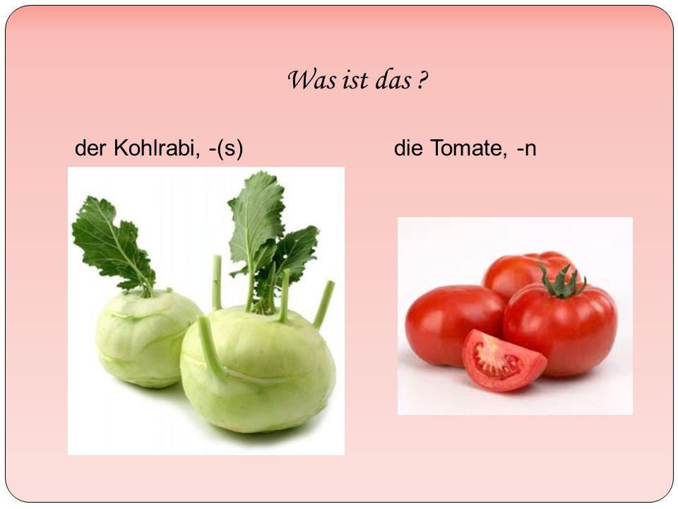 Was ist das der Kohlrabi, -(s)die Tomate, -n