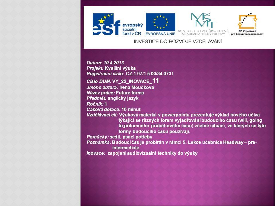 Datum: 10.4.2013 Projekt: Kvalitní výuka Registrační číslo: CZ.1.07/1.5.00/34.0731 Číslo DUM: VY_22_INOVACE_ 11 Jméno autora: Irena Moučková Název prá