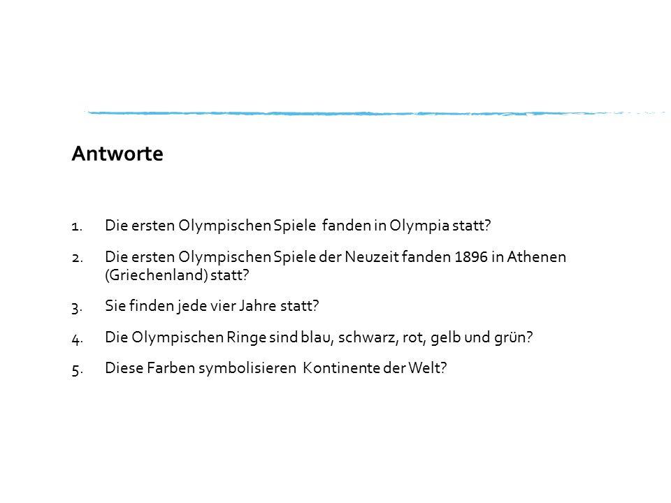 Antworte 1.Die ersten Olympischen Spiele fanden in Olympia statt? 2.Die ersten Olympischen Spiele der Neuzeit fanden 1896 in Athenen (Griechenland) st