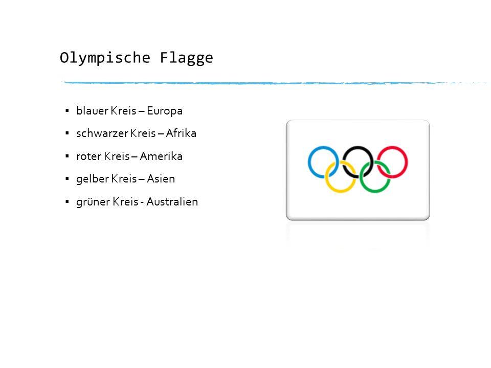 Olympische Flagge ▪ blauer Kreis – Europa ▪ schwarzer Kreis – Afrika ▪ roter Kreis – Amerika ▪ gelber Kreis – Asien ▪ grüner Kreis - Australien