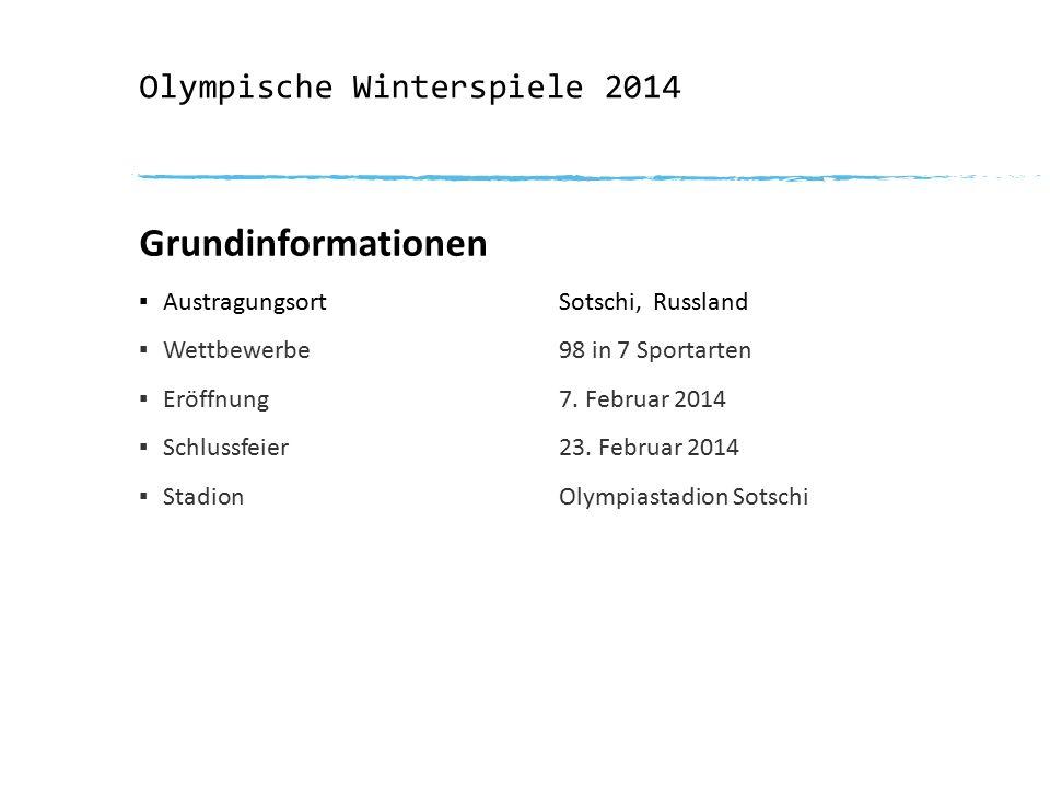 Olympische Winterspiele 2014 Grundinformationen ▪ Austragungsort Sotschi, Russland ▪ Wettbewerbe98 in 7 Sportarten ▪ Eröffnung7. Februar 2014 ▪ Schlus