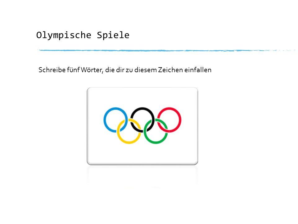 Olympische Spiele Schreibe fünf Wörter, die dir zu diesem Zeichen einfallen