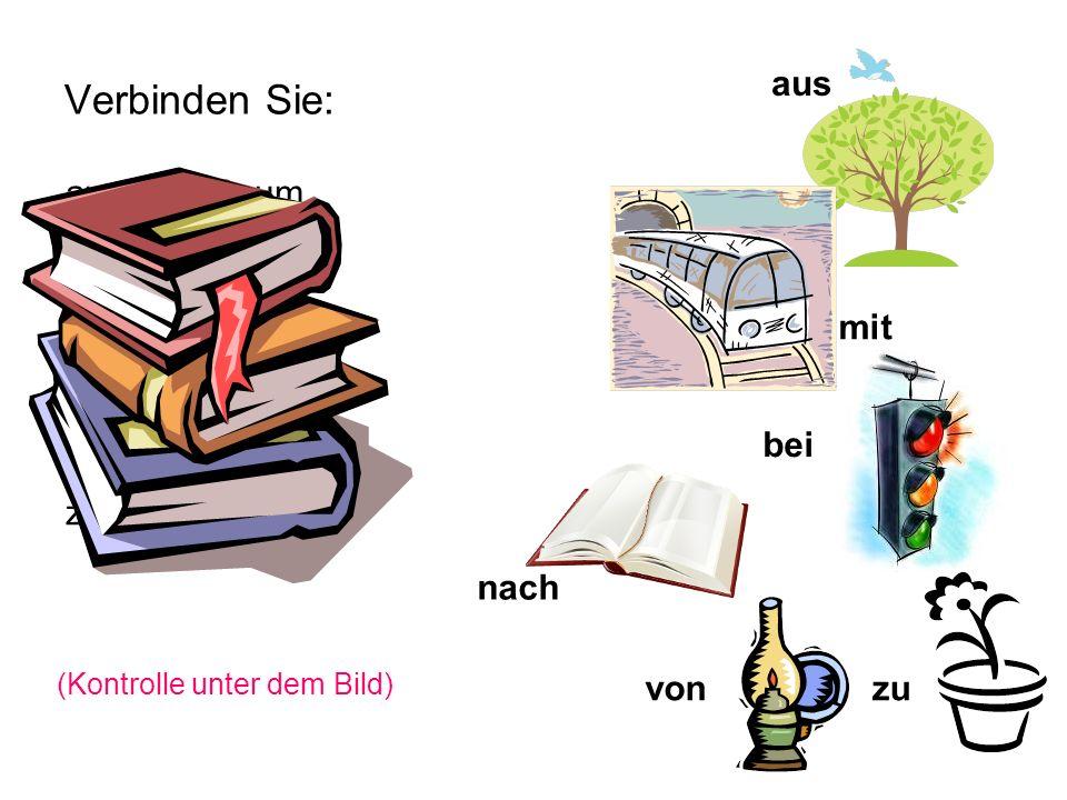 Verbinden Sie: bei von aus mit nach zu aus dem Baum mit dem Zug bei der Ampel nach dem Buch von der Lampe zur Blume (Kontrolle unter dem Bild)