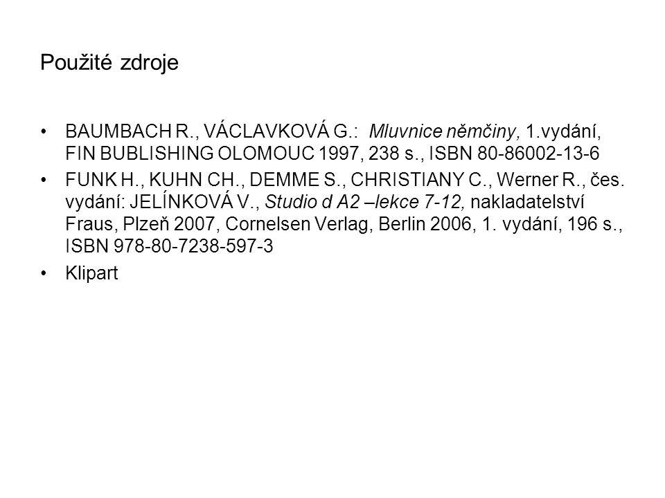 Použité zdroje BAUMBACH R., VÁCLAVKOVÁ G.: Mluvnice němčiny, 1.vydání, FIN BUBLISHING OLOMOUC 1997, 238 s., ISBN 80-86002-13-6 FUNK H., KUHN CH., DEMME S., CHRISTIANY C., Werner R., čes.