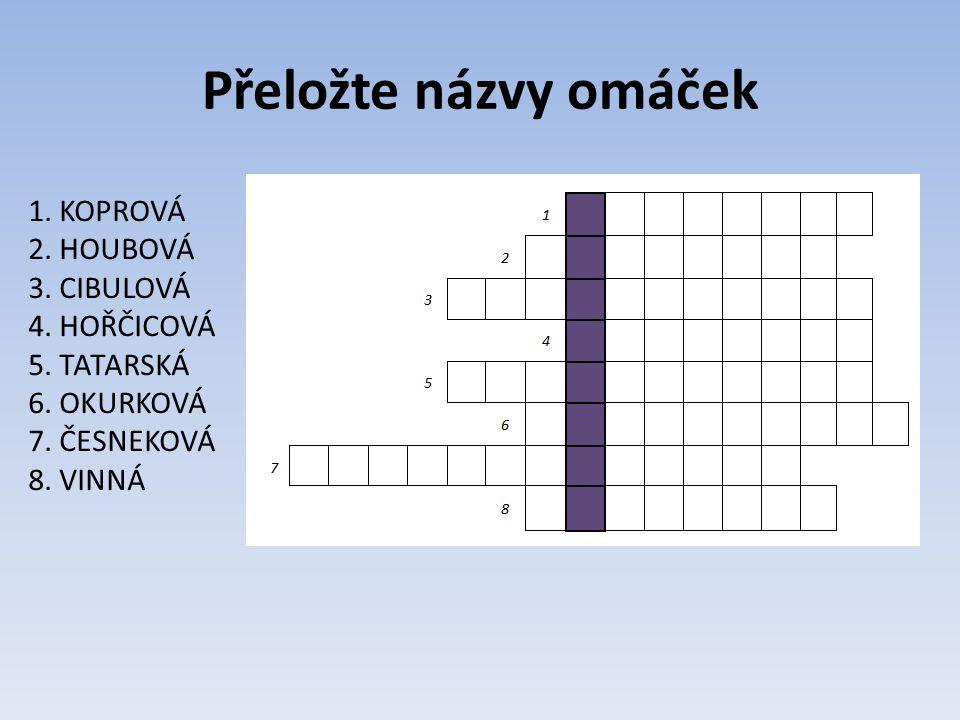 Přeložte názvy omáček 1. KOPROVÁ 2. HOUBOVÁ 3. CIBULOVÁ 4.