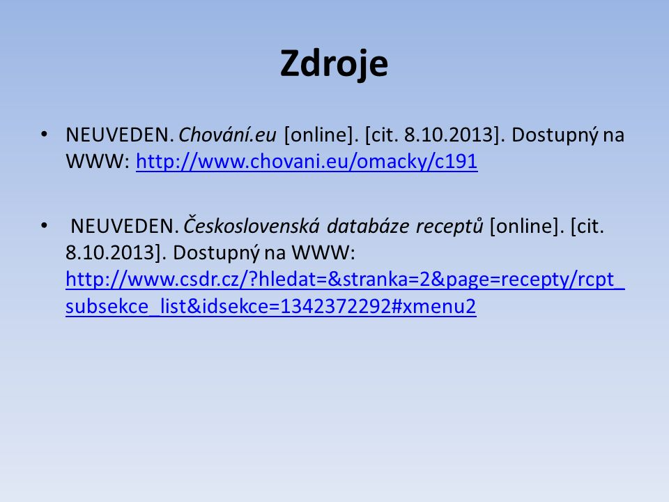 Zdroje NEUVEDEN. Chování.eu [online]. [cit. 8.10.2013]. Dostupný na WWW: http://www.chovani.eu/omacky/c191http://www.chovani.eu/omacky/c191 NEUVEDEN.