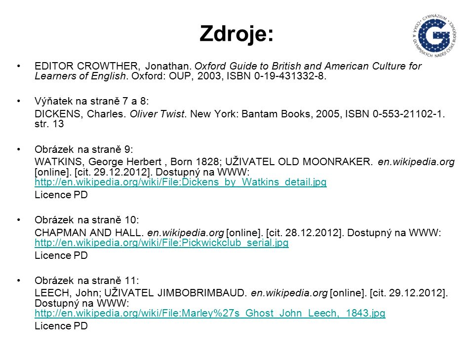 Zdroje: EDITOR CROWTHER, Jonathan. Oxford Guide to British and American Culture for Learners of English. Oxford: OUP, 2003, ISBN 0-19-431332-8. Výňate