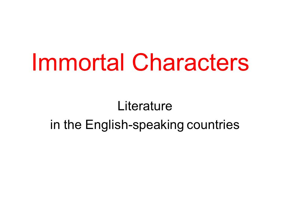 Immortal Characters Literature in the English-speaking countries