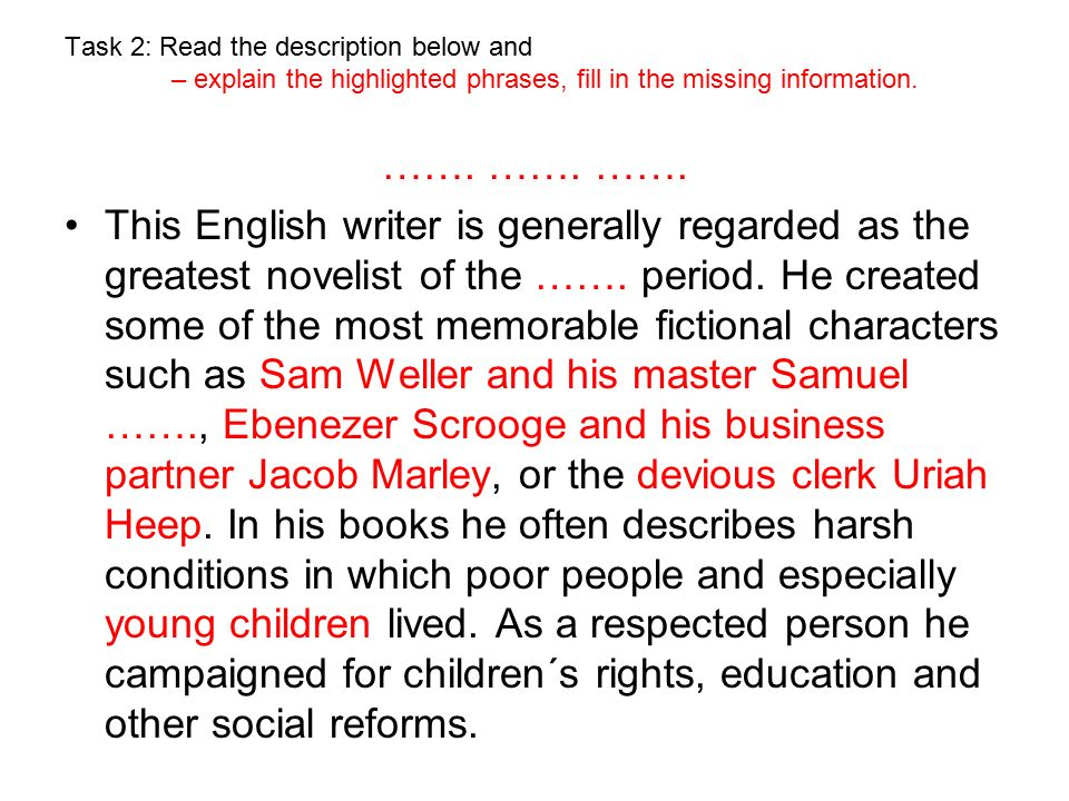 Task 2: Read the description below and – explain the highlighted phrases, fill in the missing information. ……. ……. ……. This English writer is generall