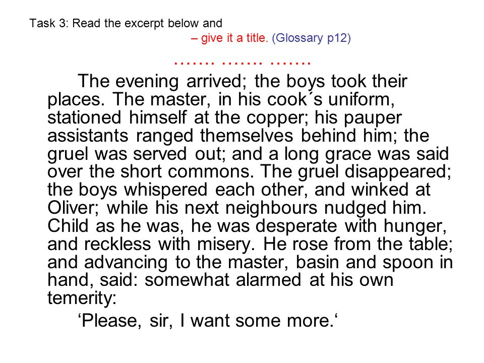Solution to Task 3 (Glossary p12) Oliver Twist The master was a fat, healthy man; but he turned very pale.