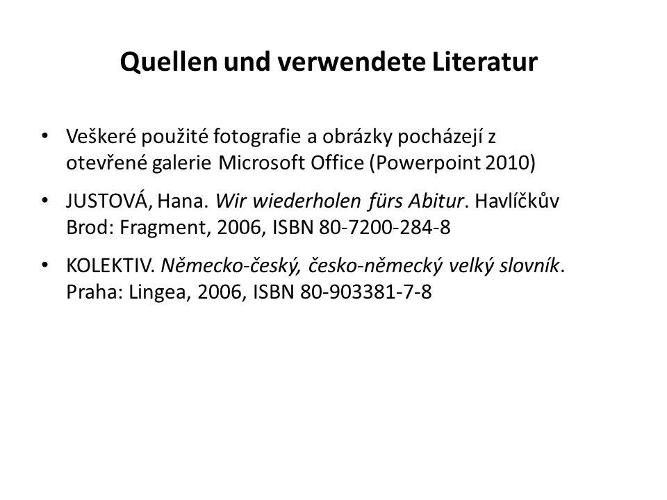 Quellen und verwendete Literatur Veškeré použité fotografie a obrázky pocházejí z otevřené galerie Microsoft Office (Powerpoint 2010) JUSTOVÁ, Hana.