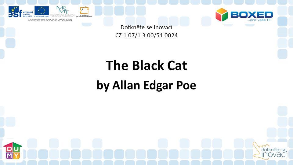 Dotkněte se inovací CZ.1.07/1.3.00/51.0024 The Black Cat by Allan Edgar Poe