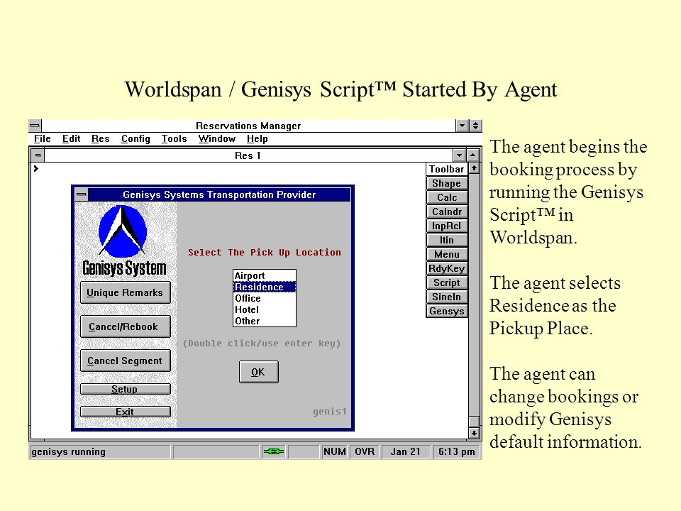 Worldspan / Genisys Script™ Started By Agent The agent begins the booking process by running the Genisys Script™ in Worldspan.