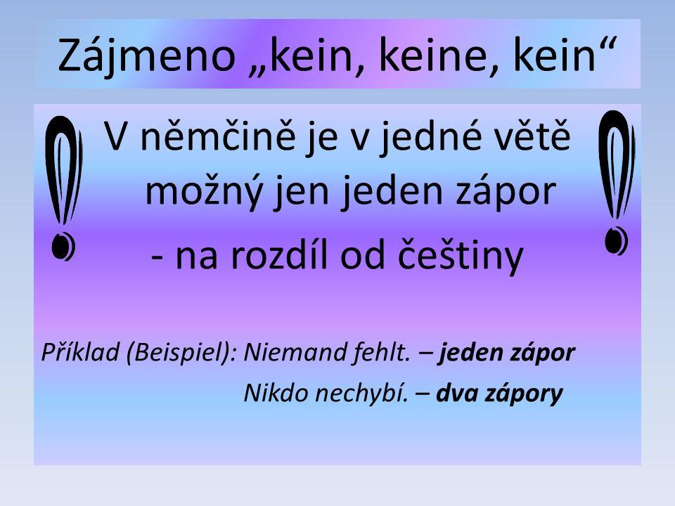 """Zájmeno """"kein, keine, kein V němčině je v jedné větě možný jen jeden zápor - na rozdíl od češtiny Příklad (Beispiel): Niemand fehlt."""