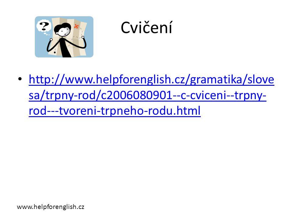 Cvičení http://www.helpforenglish.cz/gramatika/slove sa/trpny-rod/c2006080901--c-cviceni--trpny- rod---tvoreni-trpneho-rodu.html http://www.helpforenglish.cz/gramatika/slove sa/trpny-rod/c2006080901--c-cviceni--trpny- rod---tvoreni-trpneho-rodu.html www.helpforenglish.cz