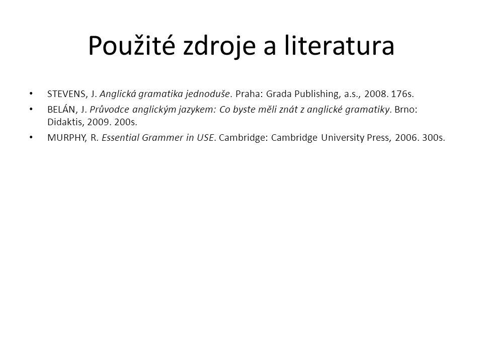 Použité zdroje a literatura STEVENS, J. Anglická gramatika jednoduše.