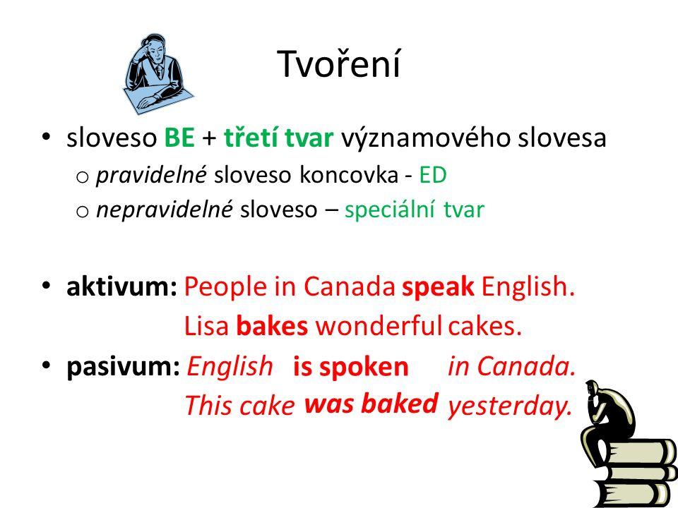 Tvoření sloveso BE + třetí tvar významového slovesa o pravidelné sloveso koncovka - ED o nepravidelné sloveso – speciální tvar aktivum: People in Canada speak English.
