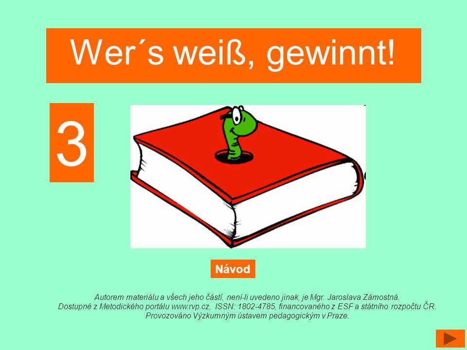 Wer´s weiß, gewinnt! Autorem materiálu a všech jeho částí, není-li uvedeno jinak, je Mgr. Jaroslava Zámostná. Dostupné z Metodického portálu www.rvp.c