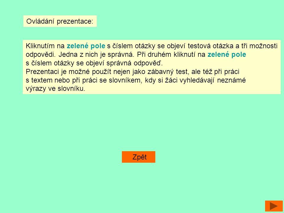 Ovládání prezentace: Kliknutím na zelené pole s číslem otázky se objeví testová otázka a tři možnosti odpovědi. Jedna z nich je správná. Při druhém kl