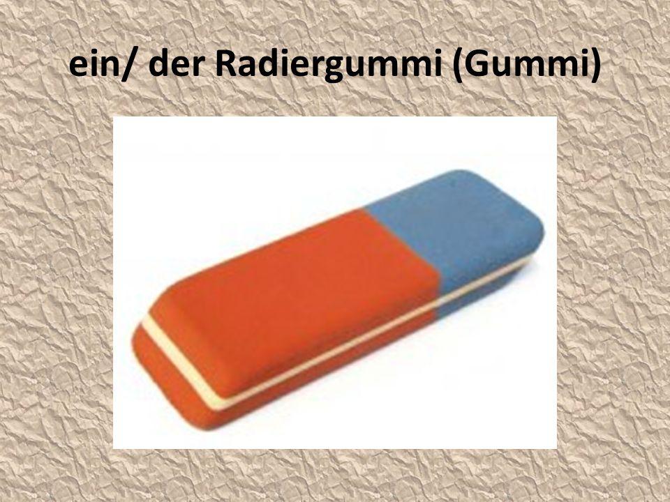 ein/ der Radiergummi (Gummi)