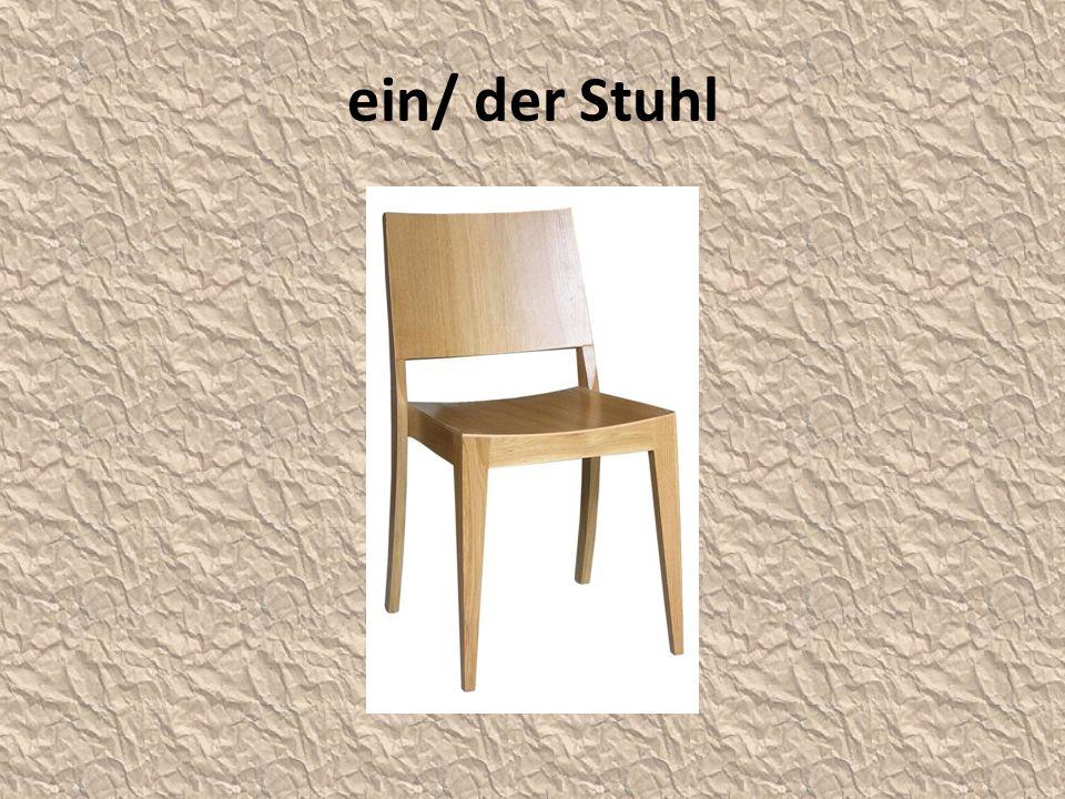ein/ der Stuhl