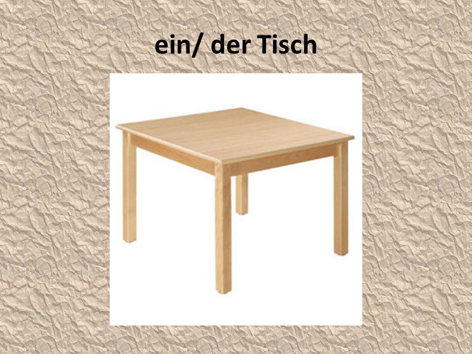 ein/ der Tisch