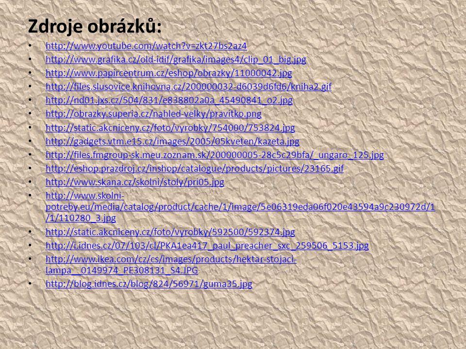Zdroje obrázků: http://www.youtube.com/watch?v=zkt27bs2az4 http://www.grafika.cz/old-idif/grafika/images4/clip_01_big.jpg http://www.papircentrum.cz/e