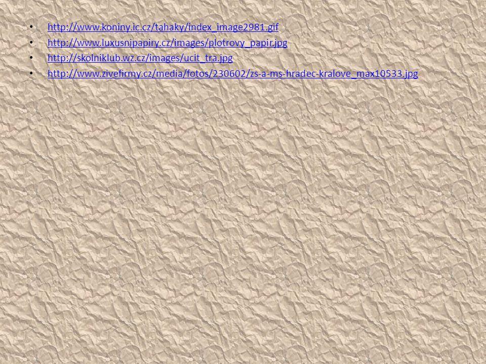 http://www.koniny.ic.cz/tahaky/index_image2981.gif http://www.luxusnipapiry.cz/images/plotrovy_papir.jpg http://skolniklub.wz.cz/images/ucit_tra.jpg h