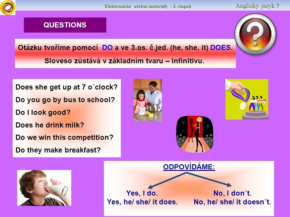 Elektronické učební materiály – I. stupeň Anglický jazyk 5 QUESTIONS Does she get up at 7 o´clock.