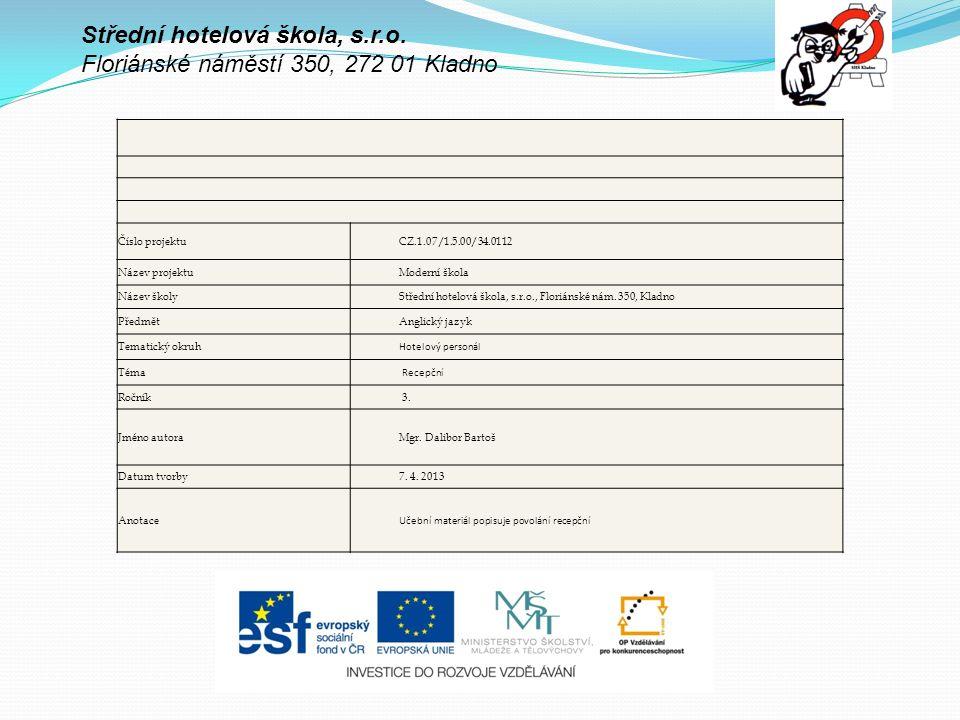 Číslo projektuCZ.1.07/1.5.00/34.0112 Název projektuModerní škola Název školyStřední hotelová škola, s.r.o., Floriánské nám.